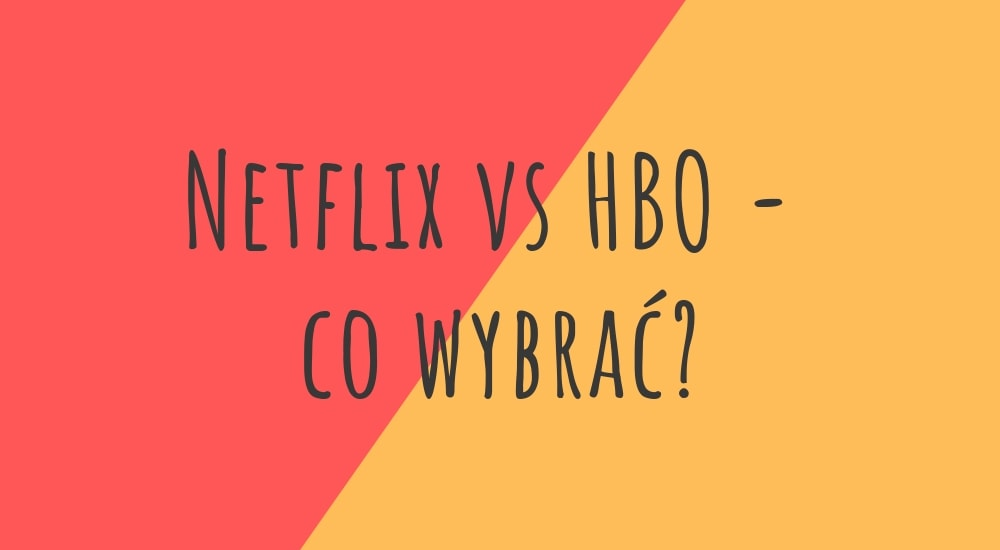 Netflix vs HBO - co wybrać?